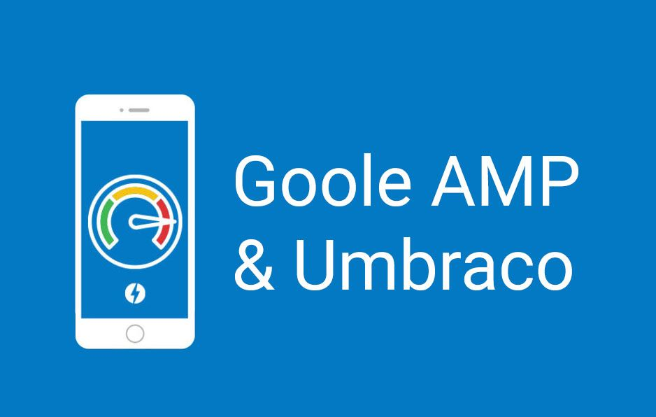 Google AMP and Our Umbraco AMP project